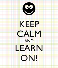 Poster: KEEP CALM AND LEARN ON!