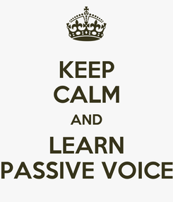 Poster: KEEP CALM AND LEARN PASSIVE VOICE