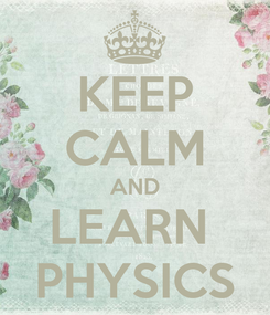 Poster: KEEP CALM AND LEARN  PHYSICS