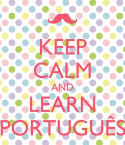 Poster: KEEP CALM AND LEARN PORTUGUÊS