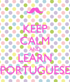 Poster: KEEP CALM AND LEARN PORTUGUESE