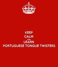 Poster: KEEP CALM AND LEARN PORTUGUESE TONGUE TWISTERS