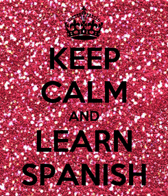 Poster: KEEP CALM AND LEARN SPANISH