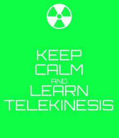 Poster: KEEP CALM AND LEARN TELEKINESIS