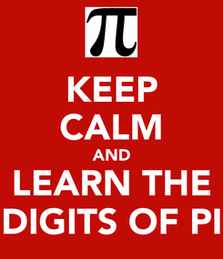 Poster: KEEP CALM AND LEARN THE DIGITS OF PI