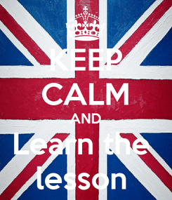 Poster: KEEP CALM AND Learn the  lesson