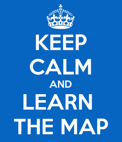 Poster: KEEP CALM AND LEARN  THE MAP