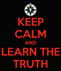Poster: KEEP CALM AND LEARN THE TRUTH