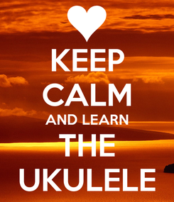 Poster: KEEP CALM AND LEARN THE UKULELE