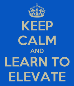 Poster: KEEP CALM AND LEARN TO ELEVATE
