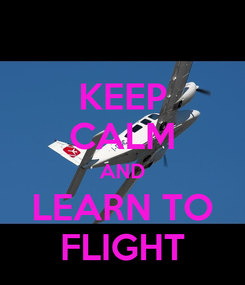 Poster: KEEP CALM AND LEARN TO FLIGHT