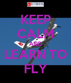 Poster: KEEP CALM AND LEARN TO FLY