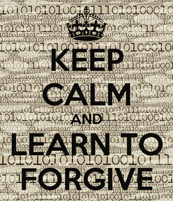 Poster: KEEP CALM AND LEARN TO FORGIVE