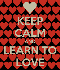 Poster: KEEP CALM AND LEARN TO LOVE