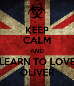 Poster: KEEP CALM AND LEARN TO LOVE OLIVER