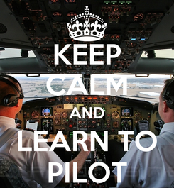 Poster: KEEP CALM AND LEARN TO PILOT