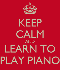 Poster: KEEP CALM AND LEARN TO PLAY PIANO