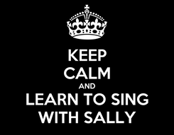 Poster: KEEP CALM AND LEARN TO SING WITH SALLY