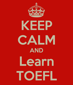 Poster: KEEP CALM AND Learn TOEFL