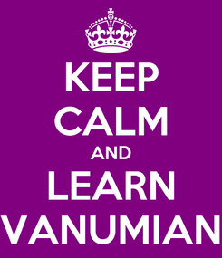 Poster: KEEP CALM AND LEARN VANUMIAN