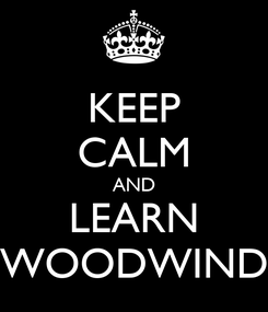 Poster: KEEP CALM AND LEARN WOODWIND