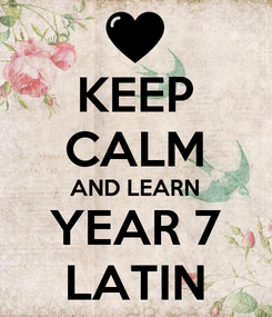 Poster: KEEP CALM AND LEARN YEAR 7 LATIN