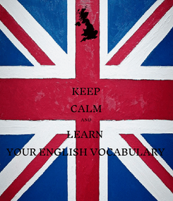 Poster: KEEP CALM AND LEARN  YOUR ENGLISH VOCABULARY
