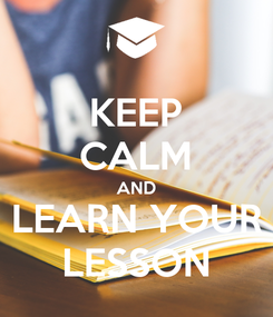 Poster: KEEP CALM AND LEARN YOUR LESSON