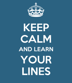 Poster: KEEP CALM AND LEARN YOUR LINES