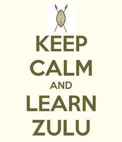 Poster: KEEP CALM AND LEARN ZULU