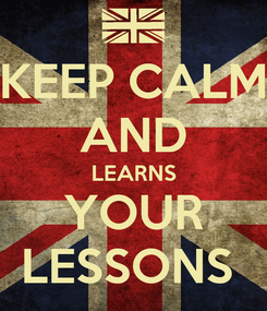 Poster: KEEP CALM AND LEARNS YOUR LESSONS