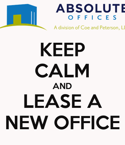 Poster: KEEP CALM AND LEASE A NEW OFFICE