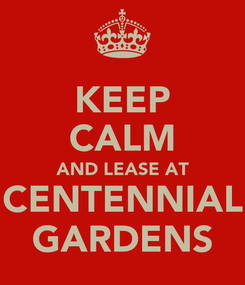 Poster: KEEP CALM AND LEASE AT CENTENNIAL GARDENS