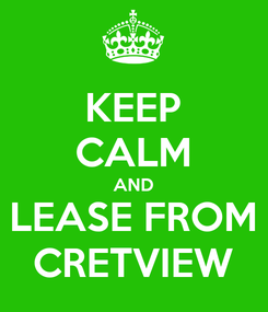 Poster: KEEP CALM AND LEASE FROM CRETVIEW