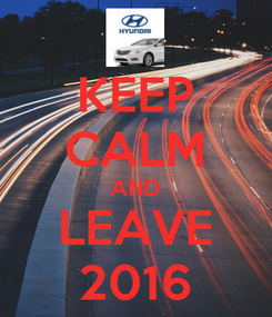 Poster: KEEP CALM AND LEAVE 2016