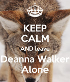 Poster: KEEP CALM AND leave Deanna Walker Alone