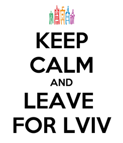 Poster: KEEP CALM AND LEAVE  FOR LVIV
