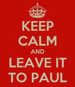 Poster: KEEP CALM AND LEAVE IT TO PAUL