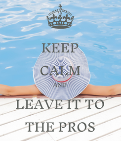 Poster: KEEP CALM AND LEAVE IT TO THE PROS