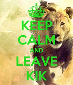 Poster: KEEP CALM AND LEAVE KIK