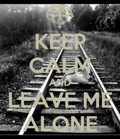 Poster: KEEP CALM AND LEAVE ME ALONE