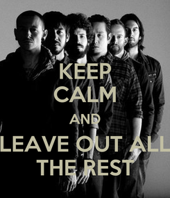 Poster: KEEP CALM AND LEAVE OUT ALL THE REST