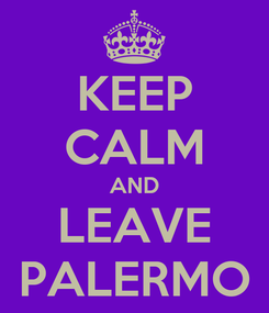 Poster: KEEP CALM AND LEAVE PALERMO