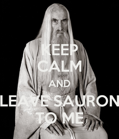 Poster: KEEP CALM AND LEAVE SAURON TO ME