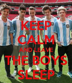 Poster: KEEP CALM AND LEAVE THE BOYS SLEEP