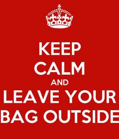 Poster: KEEP CALM AND LEAVE YOUR BAG OUTSIDE