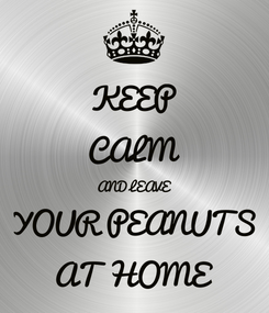 Poster: KEEP CALM AND LEAVE YOUR PEANUTS AT HOME