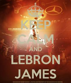 Poster: KEEP CALM AND LEBRON JAMES