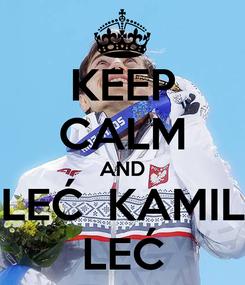 Poster: KEEP CALM AND LEĆ  KAMIL LEĆ