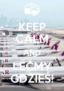 Poster: KEEP CALM AND LEĆMY GDZIEŚ!